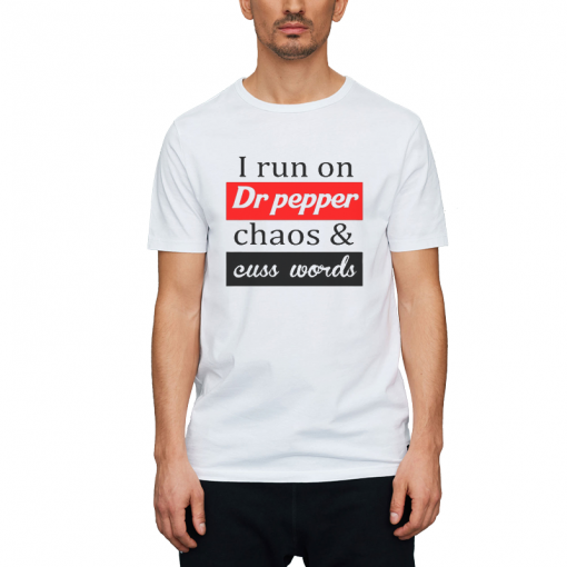 I Run On Dr Pepper Chaos And Cuss Words T-Shirt