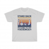 Stand Back Im Going To Try Science Tee Shirt