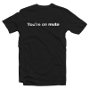 You're On Mute For Men And Woman T-Shirt