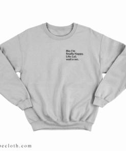 Am I Happy Sweatshirt