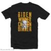 Biden Winner Chicken Dinner T-Shirt
