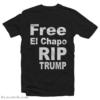 Free El Chapo RIP Trump T-Shirt