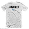I Came In Her T-Shirt