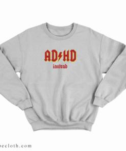 ADHD Instead Sweatshirt