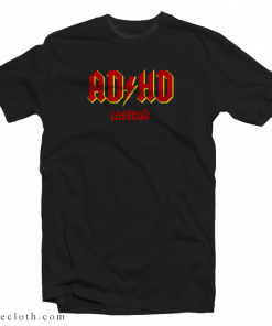ADHD Instead T-Shirt