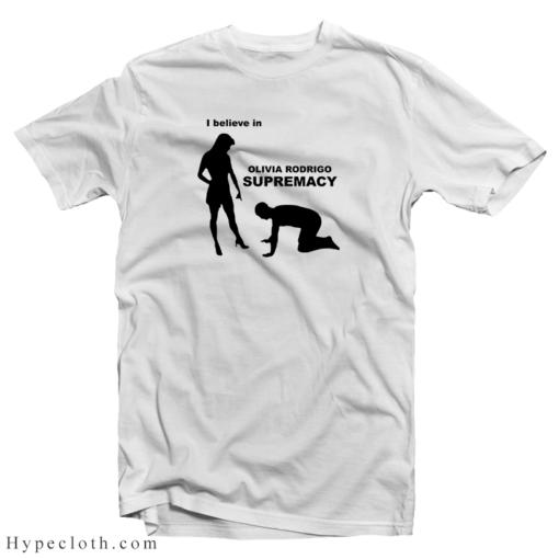 I Belive In Olivia Rodrigo Supremacy T-Shirt