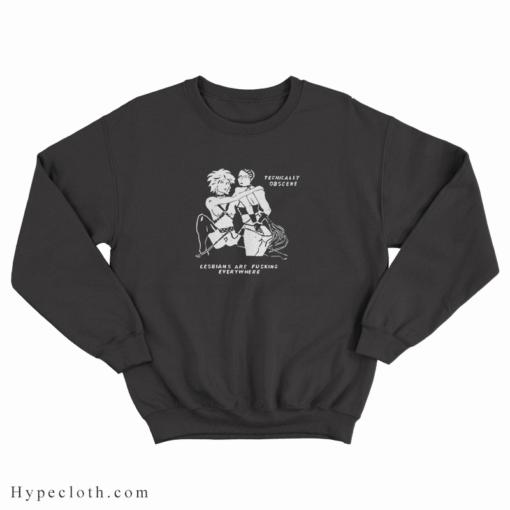 Tecnically Obscene Lesbians Are Fucking Everywhere Sweatshirt
