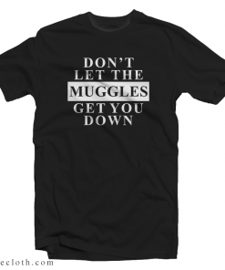 Harry Potter Don't Let The Muggles Get You Down T-Shirt