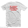 My Anxiety is Chronic But This Ass is Iconic T-Shirt