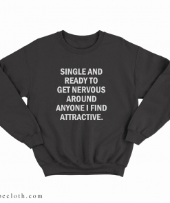 Single And Ready To Get Nervous Sweatshirt