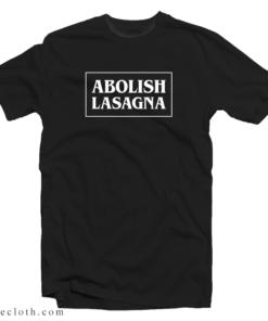 Abolish Lasagna T-Shirt