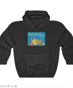 Alexander And The Terrible Horrible No Good Very Bad Day Hoodie
