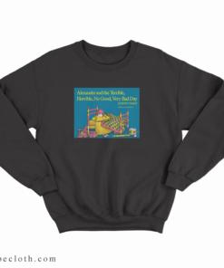 Alexander And The Terrible Horrible No Good Very Bad Day Sweatshirt