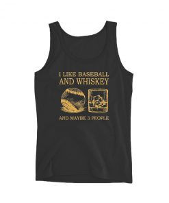 I Like Baseball And Whiskey And Maybe 3 People Tank Top