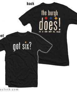 Pittsburgh Steelers Got Six The Burgh Does T-Shirt